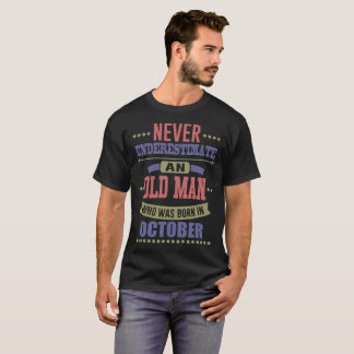 NEVER UNDERESTIMATE OLD MAN WAS BORN IN OCTOBER T-Shirt
