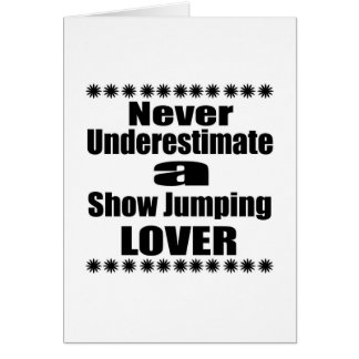 Never Underestimate Show Jumping Lover Card
