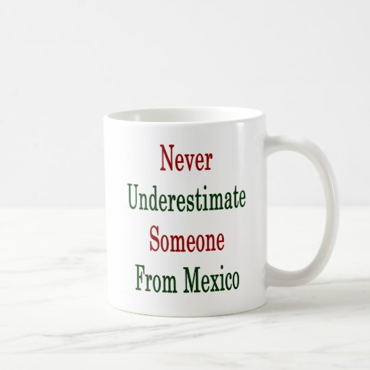 Never Underestimate Someone From Mexico Coffee Mug