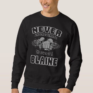 Never Underestimate The Power Of A BLAINE Sweatshirt