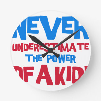 Never underestimate the power of a kid round clock