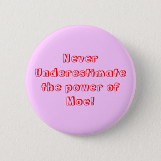 Never Underestimate the power of Moe! 2 Inch Round Button