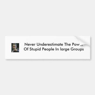 Never Underestimate The Power Of Stupid Pe... Bumper Sticker