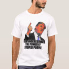 Never Underestimate The Power of Stupid People T-Shirt