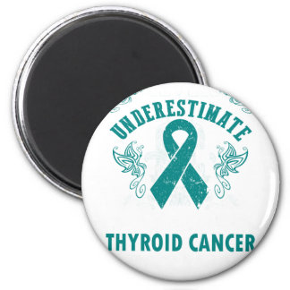 Never Underestimate The Strength Of Thyroid Cancer 2 Inch Round Magnet