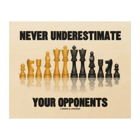 Never Underestimate Your Opponents Chess Attitude Wood Print