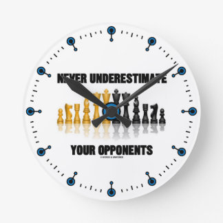 Never Underestimate Your Opponents (Chess Set) Round Clock