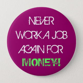 Never Work A Job Again for Money - Jumbo Button