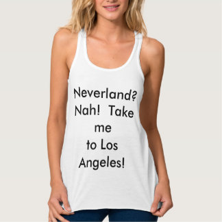 Neverland?  Nah!  Take me to Los Angeles! Tank Top