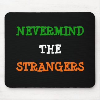 NEVERMIND, THE, STRANGERS MOUSE PAD