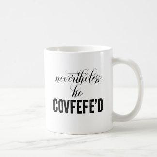 Nevertheless, He Covfefe'd COVFEFE tweet Coffee Mug