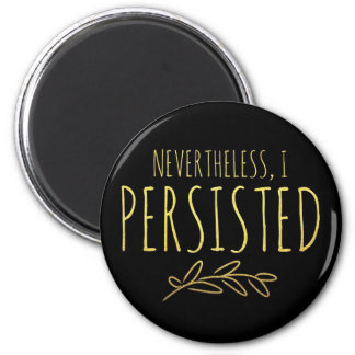 Nevertheless, I Persisted BLACK and GOLD Magnet