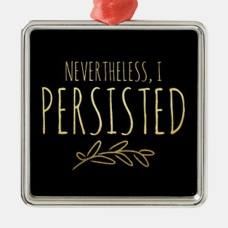 Nevertheless, I Persisted BLACK and GOLD Metal Ornament