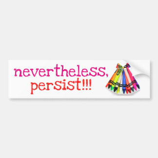 nevertheless, persist!!! bumper sticker