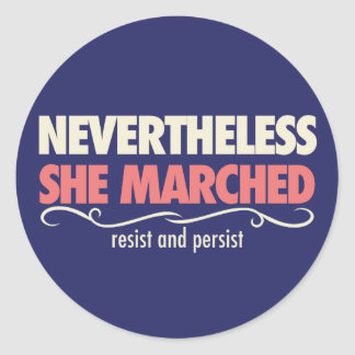 nevertheless she marched: A day with out a woman Classic Round Sticker