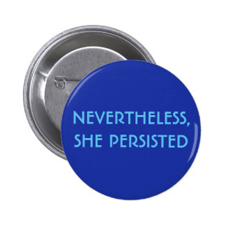 NEVERTHELESS, SHE PERSISTED 2 INCH ROUND BUTTON
