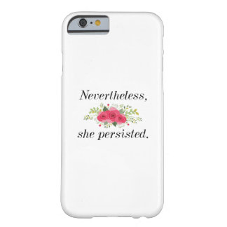 Nevertheless She Persisted Barely There iPhone 6 Case