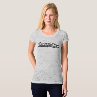 Nevertheless, she persisted. Burnout Tee