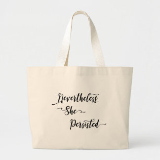 Nevertheless, She Persisted in Pretty Typography Large Tote Bag