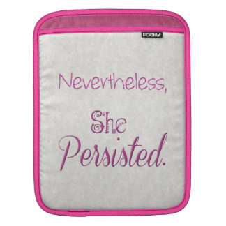 Nevertheless She Persisted iPad Sleeve