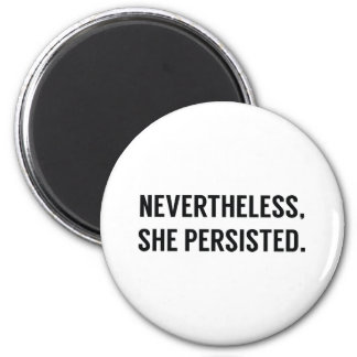 Nevertheless, She Persisted. Magnet