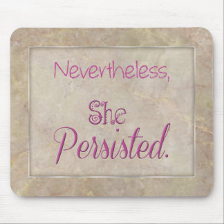 Nevertheless She Persisted Mouse Pad
