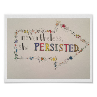 """""""Nevertheless, she persisted."""" Poster"""