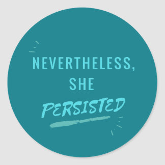 Nevertheless, She Persisted Round Sticker
