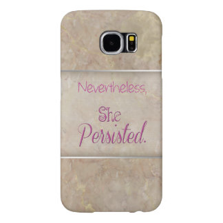 Nevertheless She Persisted Samsung Galaxy S6 Cases