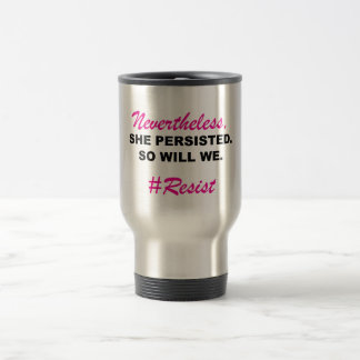 Nevertheless She Persisted So Will We Black Pink Travel Mug