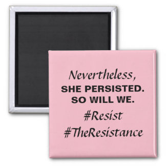 Nevertheless She Persisted So Will We Magnet