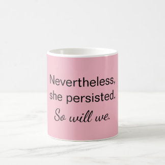Nevertheless She Persisted So Will We Resistance Coffee Mug