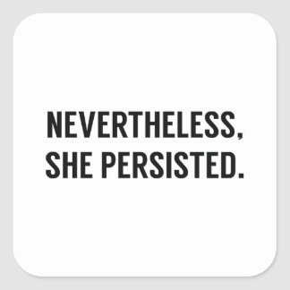 Nevertheless, She Persisted. Square Sticker
