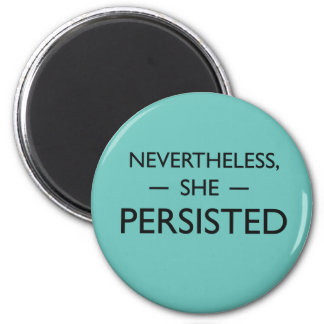 Nevertheless she persisted statement 2 inch round magnet