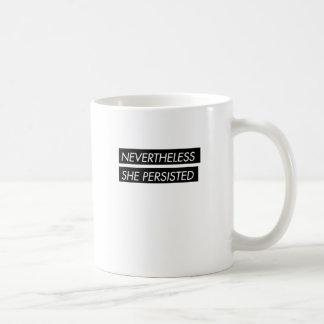 Nevertheless she persisted statement coffee mug