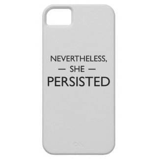 Nevertheless she persisted statement iPhone 5 case