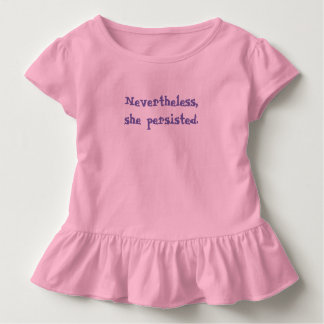 Nevertheless, she persisted. Toddler/child t-shirt