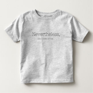 Nevertheless, she persisted. toddler t-shirt