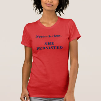 Nevertheless, she persisted (w) statement T- Shirt