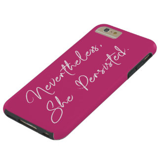 Nevertheless, She Persisted: White, Hot Pink Quote Tough iPhone 6 Plus Case