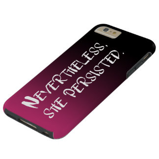 Nevertheless, She Persisted, White on Pink & Black Tough iPhone 6 Plus Case