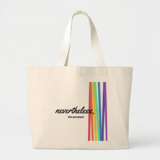 Nevertheless, She PERSISTED with Rainbow Large Tote Bag