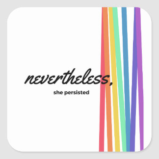 Nevertheless, She PERSISTED with Rainbow Square Sticker