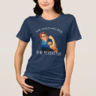 """""""Nevertheless, She Persisted"""" with Rosie T-Shirt"""