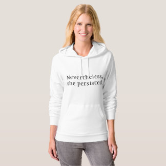 Nevertheless, she persisted.  Women's Hoodie