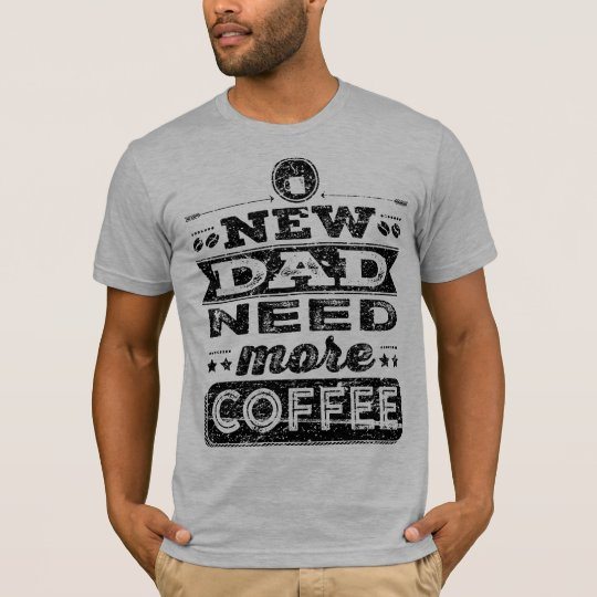 New Dad Need More Coffee T-Shirt