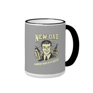 New Dad: Somebody Bring Me My Bottle Ringer Coffee Mug