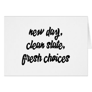 new day, clean slate, fresh choices: inspiration card