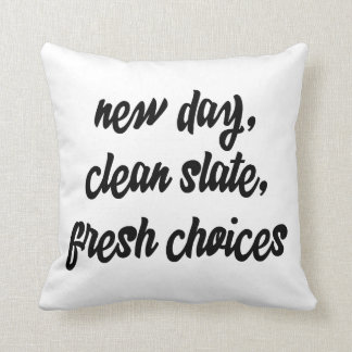 new day, clean slate, fresh choices: inspiration throw pillow