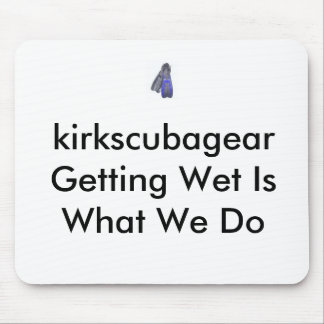 new image fin kirkscubagear Getting Wet Is Wha Mouse Pads